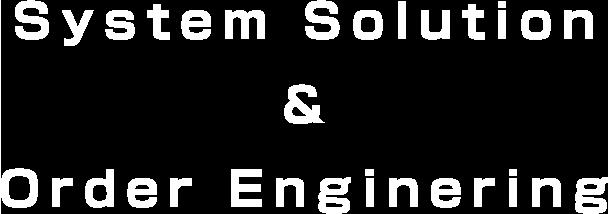 - System Solution & Order Enginering -